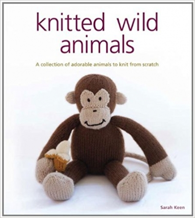Knitted Wild Animals: A Collection Of Adorable Animals To Knit From Scratch by Sarah Keen